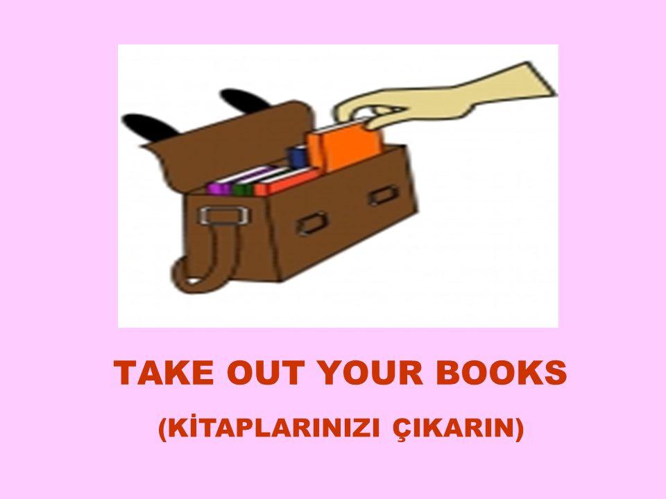 TAKE OUT YOUR BOOKS (KİTAPLARINIZI ÇIKARIN) 