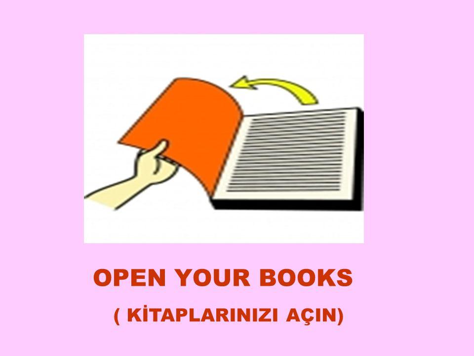 OPEN YOUR BOOKS ( KİTAPLARINIZI AÇIN) 