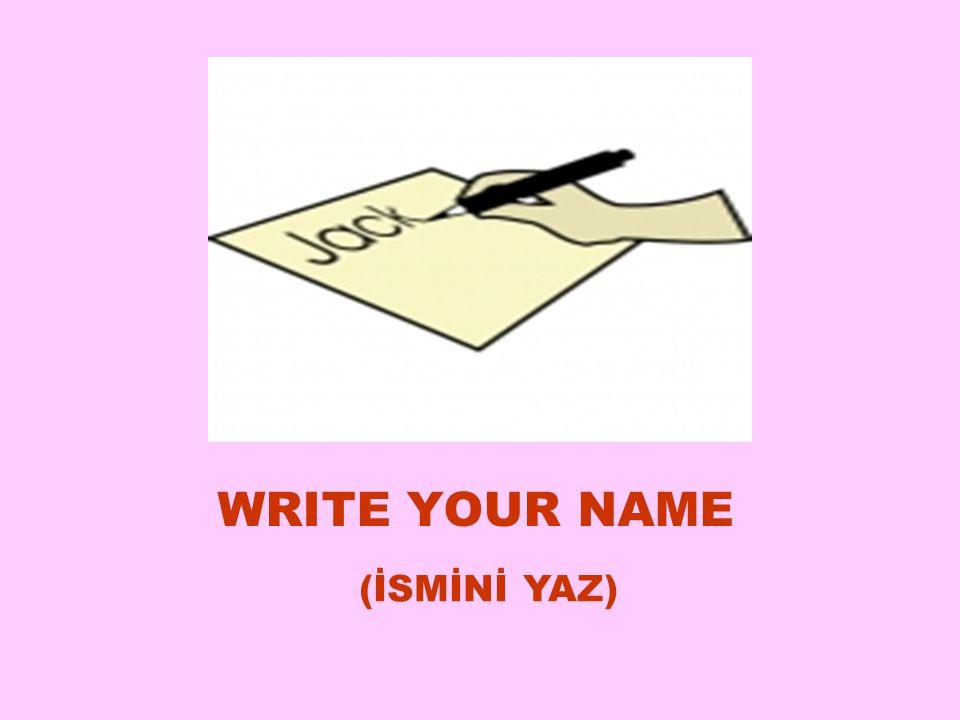 WRITE YOUR NAME (İSMİNİ YAZ) 