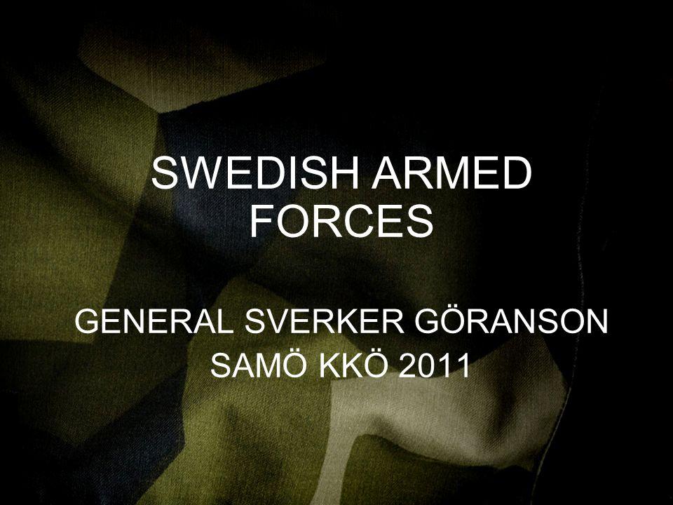 WWW.FÖRSVARSMAKTEN.S E VI VERKAR, SYNS OCH RESPEKTERAS WWW.FÖRSVARSMAKTEN.SE SWEDISH ARMED FORCES GENERAL SVERKER GÖRANSON SAMÖ KKÖ 2011