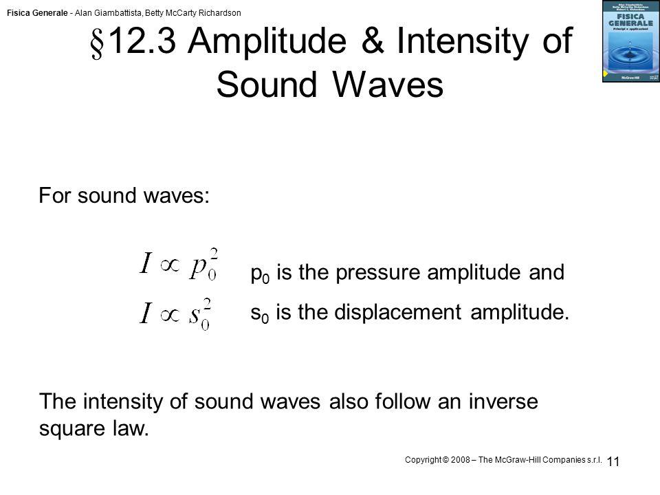 Fisica Generale - Alan Giambattista, Betty McCarty Richardson Copyright © 2008 – The McGraw-Hill Companies s.r.l. 11 § 12.3 Amplitude & Intensity of S