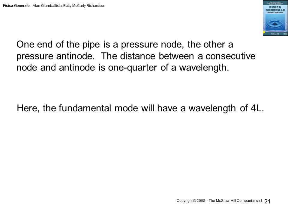 Fisica Generale - Alan Giambattista, Betty McCarty Richardson Copyright © 2008 – The McGraw-Hill Companies s.r.l. 21 One end of the pipe is a pressure