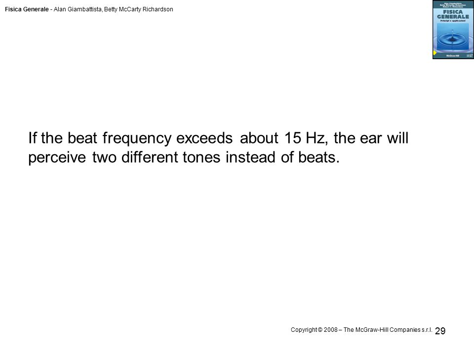 Fisica Generale - Alan Giambattista, Betty McCarty Richardson Copyright © 2008 – The McGraw-Hill Companies s.r.l. 29 If the beat frequency exceeds abo