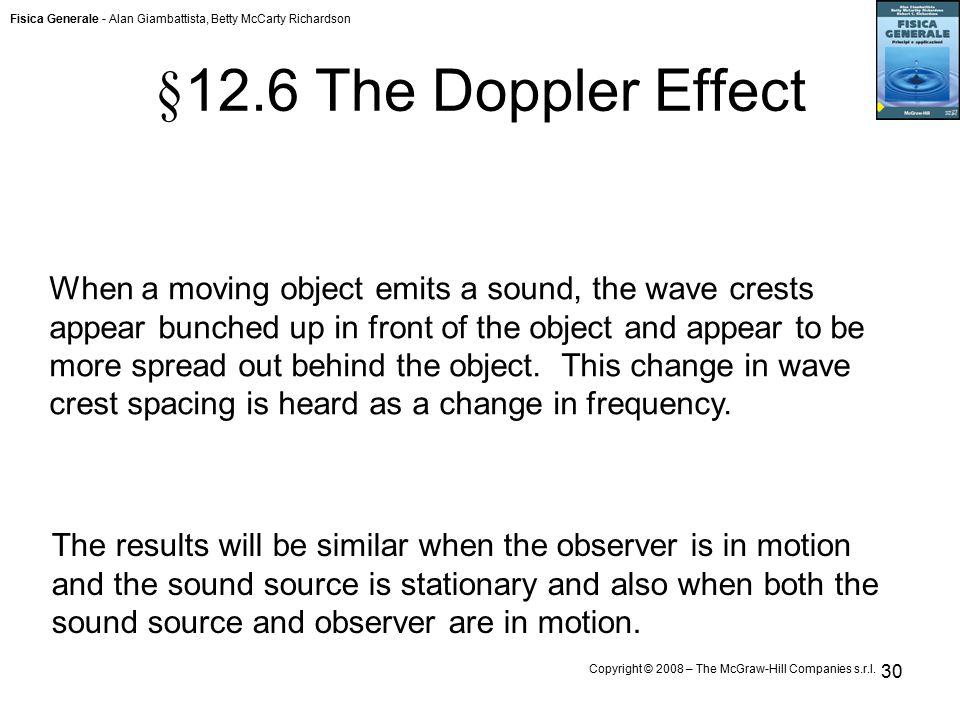 Fisica Generale - Alan Giambattista, Betty McCarty Richardson Copyright © 2008 – The McGraw-Hill Companies s.r.l. 30 § 12.6 The Doppler Effect When a