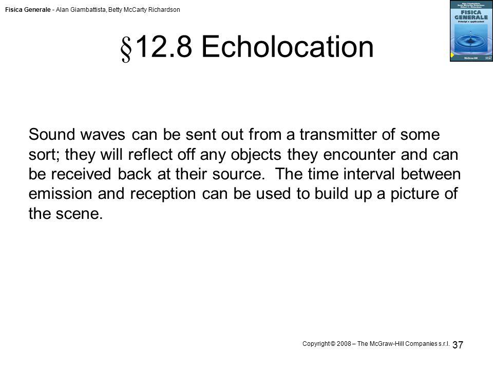 Fisica Generale - Alan Giambattista, Betty McCarty Richardson Copyright © 2008 – The McGraw-Hill Companies s.r.l. 37 § 12.8 Echolocation Sound waves c