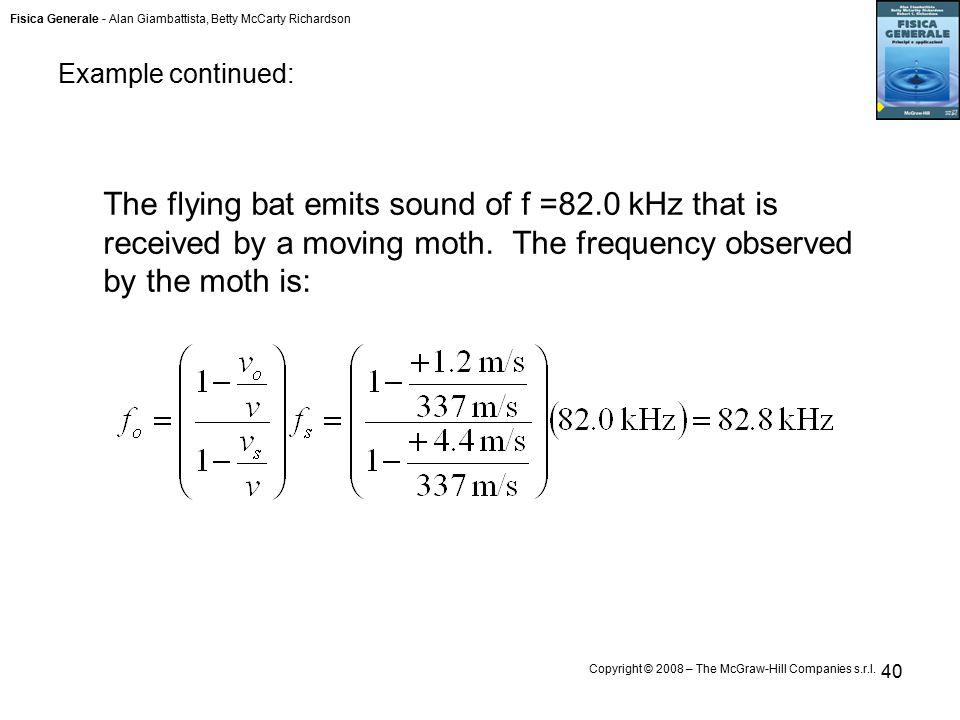 Fisica Generale - Alan Giambattista, Betty McCarty Richardson Copyright © 2008 – The McGraw-Hill Companies s.r.l. 40 The flying bat emits sound of f =