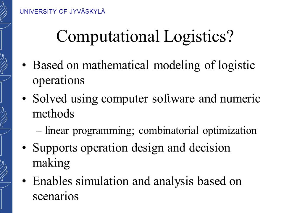 UNIVERSITY OF JYVÄSKYLÄ Computational Logistics.