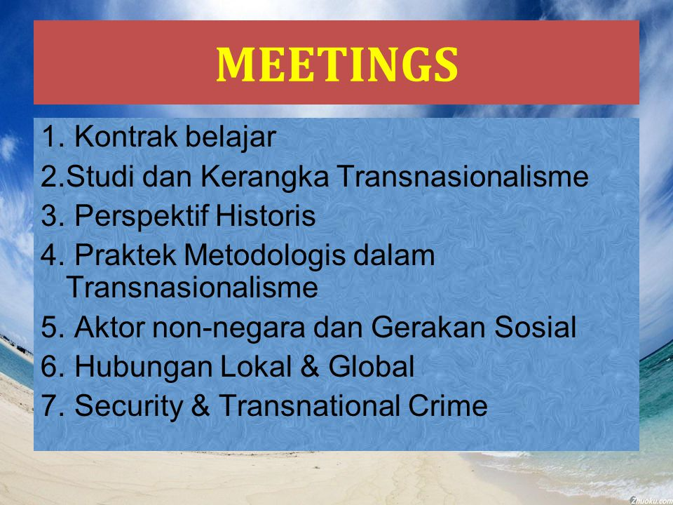 MEETINGS 1. Kontrak belajar 2.Studi dan Kerangka Transnasionalisme 3. Perspektif Historis 4. Praktek Metodologis dalam Transnasionalisme 5. Aktor non-