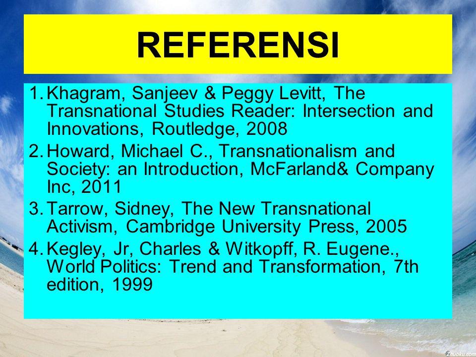 REFERENSI 1.Khagram, Sanjeev & Peggy Levitt, The Transnational Studies Reader: Intersection and Innovations, Routledge, 2008 2.Howard, Michael C., Tra