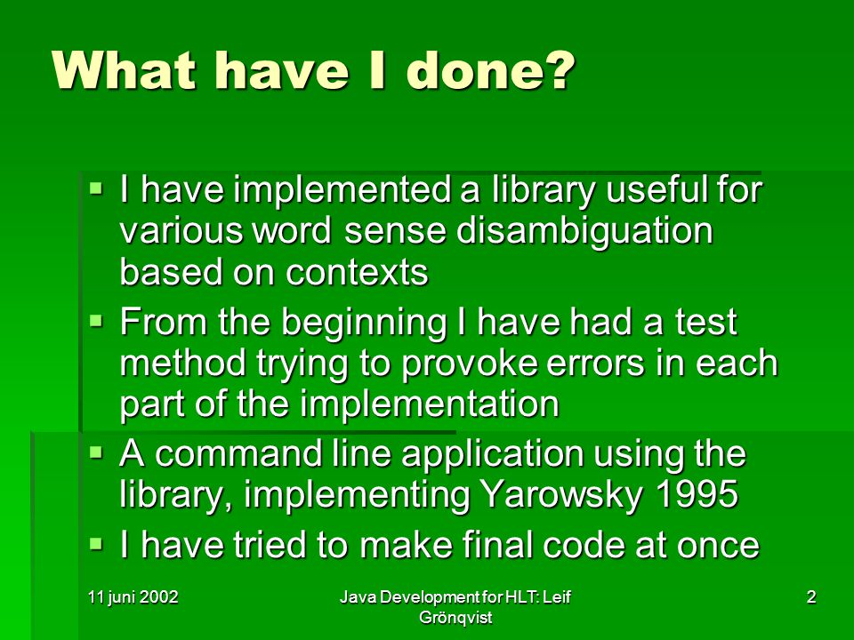 11 juni 2002Java Development for HLT: Leif Grönqvist 3 What is left to do.