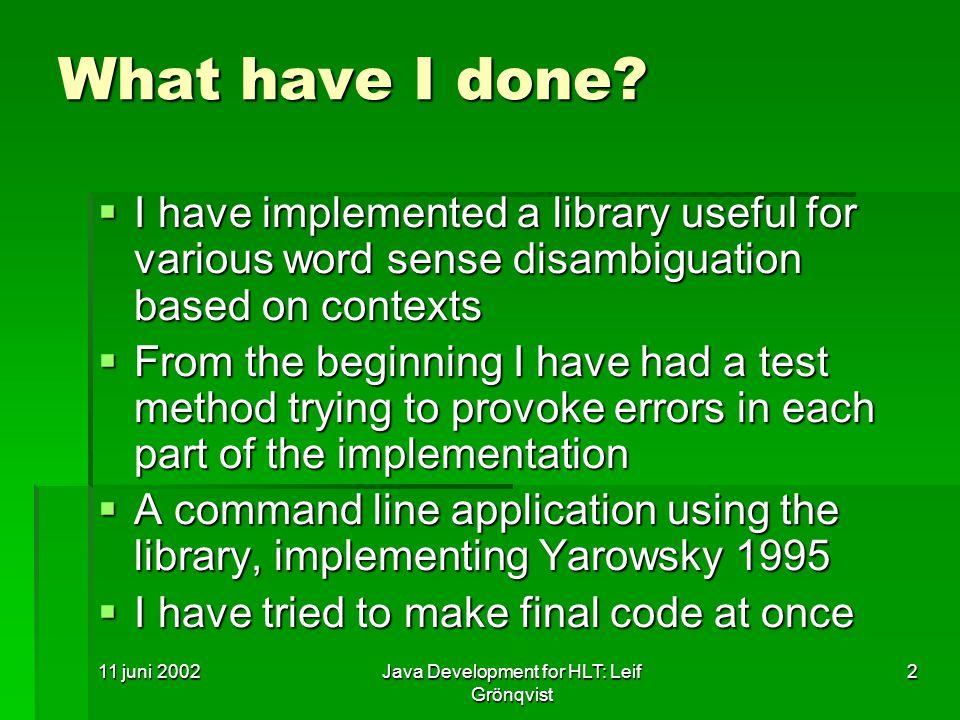 11 juni 2002Java Development for HLT: Leif Grönqvist 2 What have I done.
