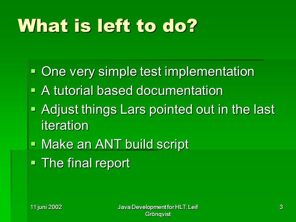 11 juni 2002Java Development for HLT: Leif Grönqvist 3 What is left to do.