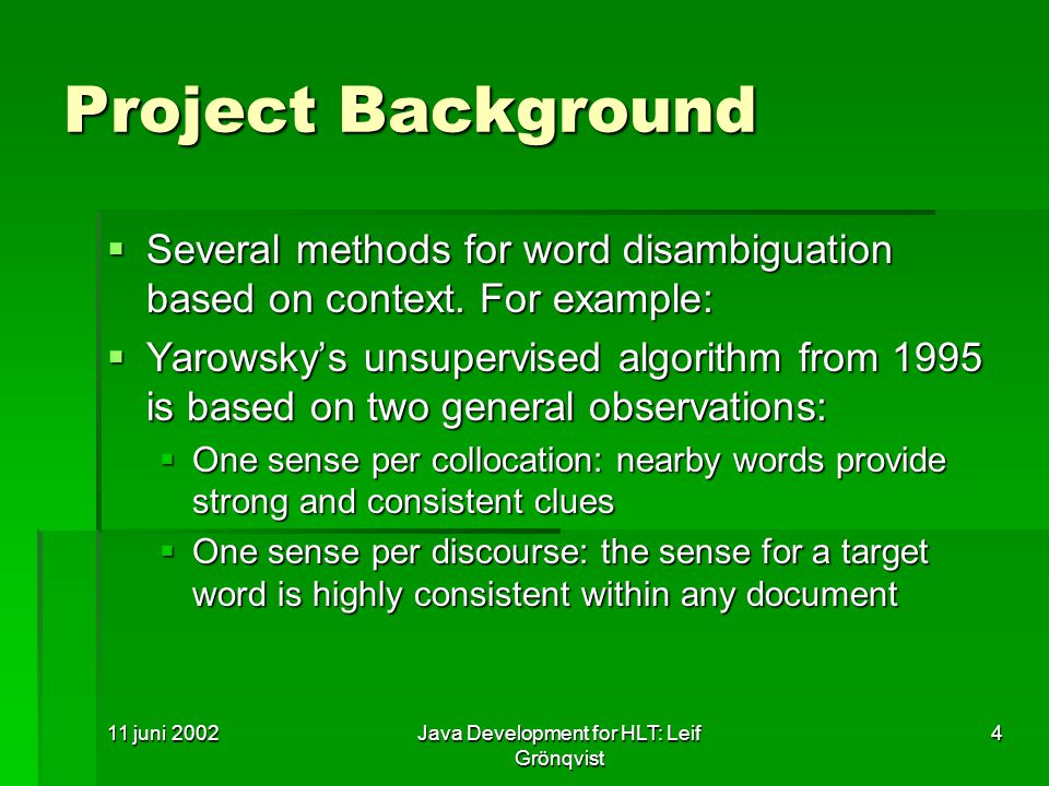 11 juni 2002Java Development for HLT: Leif Grönqvist 4 Project Background  Several methods for word disambiguation based on context.