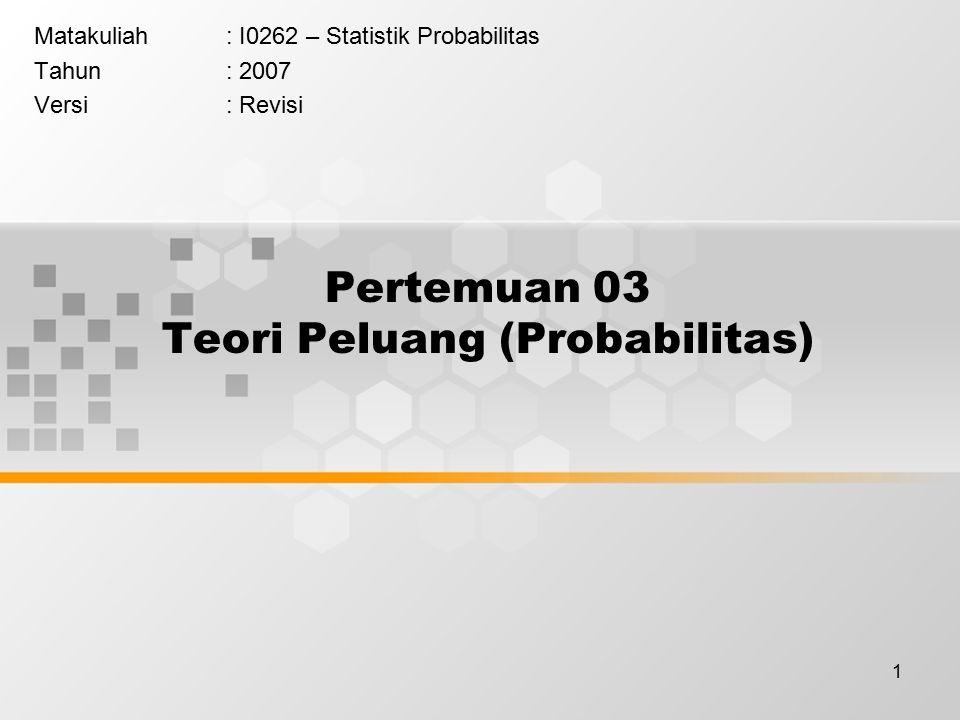 1 Pertemuan 03 Teori Peluang (Probabilitas) Matakuliah: I0262 – Statistik Probabilitas Tahun: 2007 Versi: Revisi