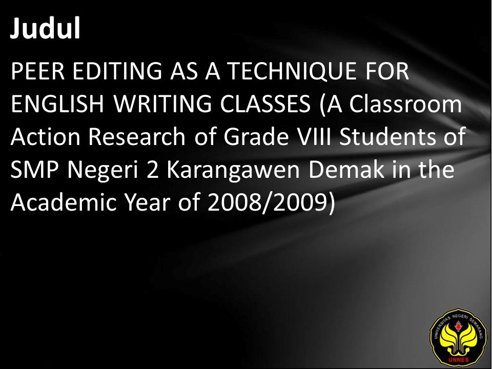 Judul PEER EDITING AS A TECHNIQUE FOR ENGLISH WRITING CLASSES (A Classroom Action Research of Grade VIII Students of SMP Negeri 2 Karangawen Demak in the Academic Year of 2008/2009)