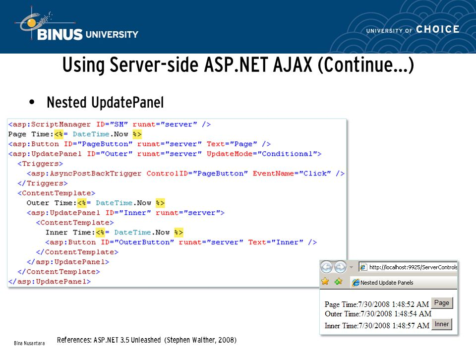 Using Server-side ASP.NET AJAX (Continue…) Nested UpdatePanel Bina Nusantara References: ASP.NET 3.5 Unleashed (Stephen Walther, 2008)