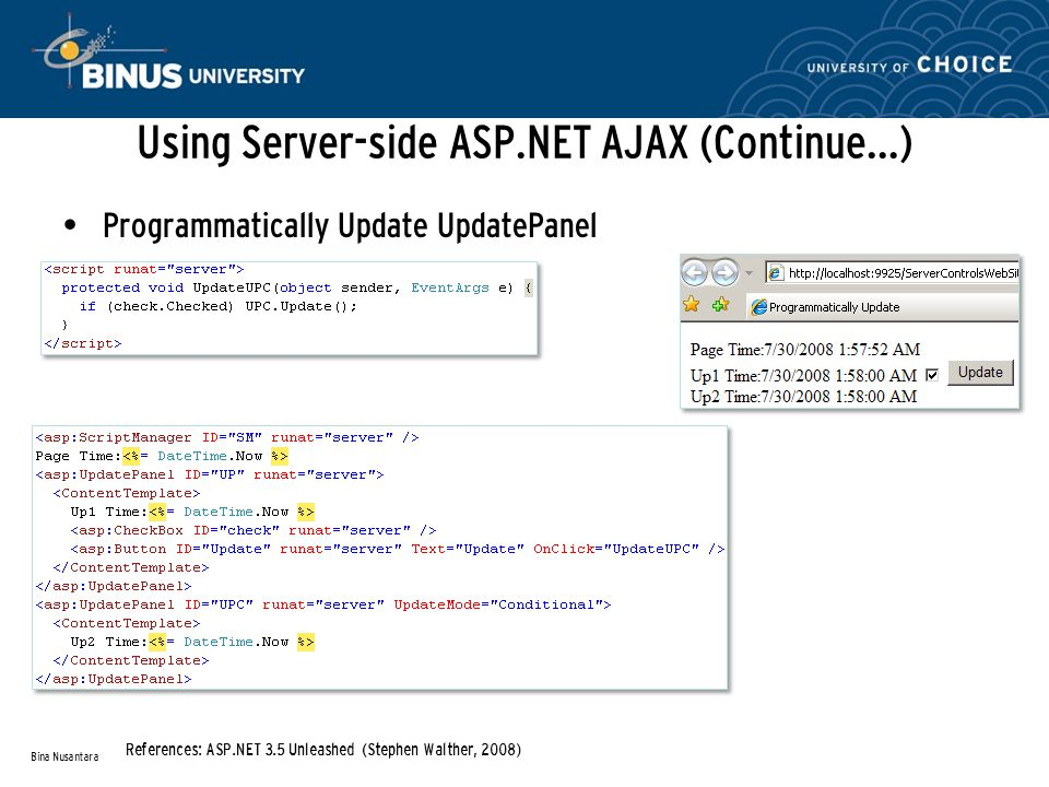 Using Server-side ASP.NET AJAX (Continue…) Programmatically Update UpdatePanel Bina Nusantara References: ASP.NET 3.5 Unleashed (Stephen Walther, 2008)