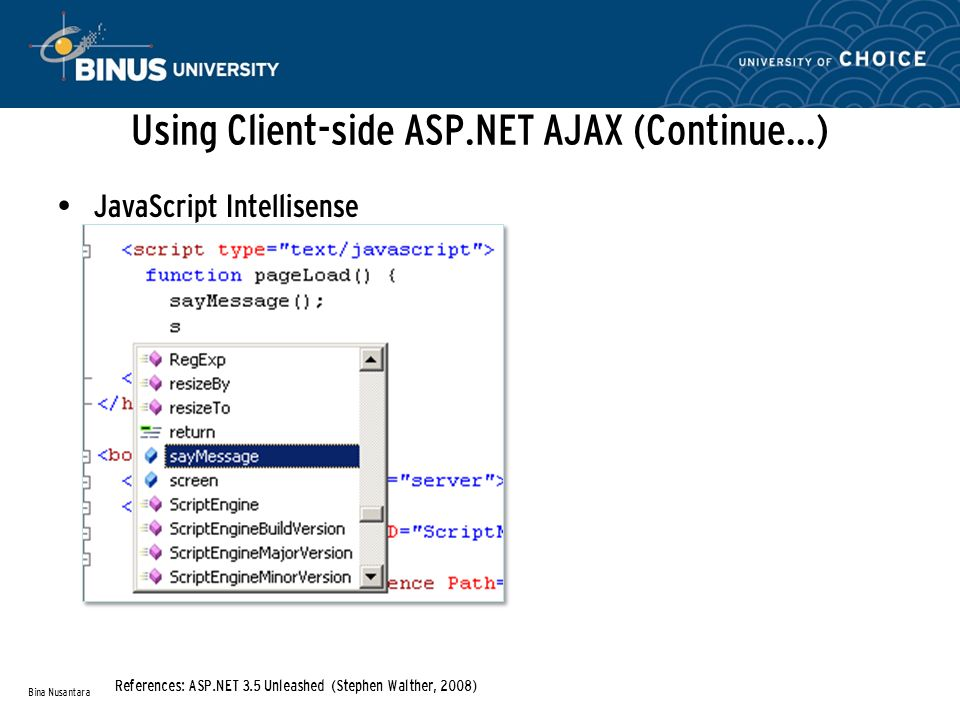 Using Client-side ASP.NET AJAX (Continue…) JavaScript Intellisense Bina Nusantara References: ASP.NET 3.5 Unleashed (Stephen Walther, 2008)