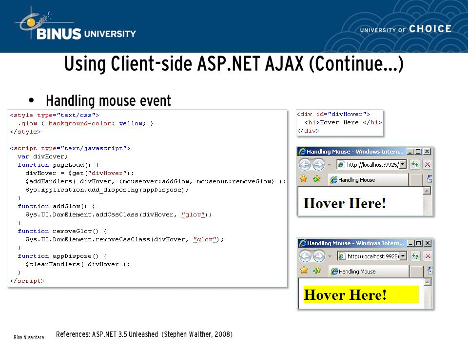Using Client-side ASP.NET AJAX (Continue…) Handling mouse event Bina Nusantara References: ASP.NET 3.5 Unleashed (Stephen Walther, 2008)