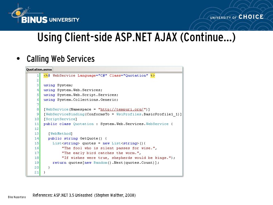 Using Client-side ASP.NET AJAX (Continue…) Calling Web Services Bina Nusantara References: ASP.NET 3.5 Unleashed (Stephen Walther, 2008)