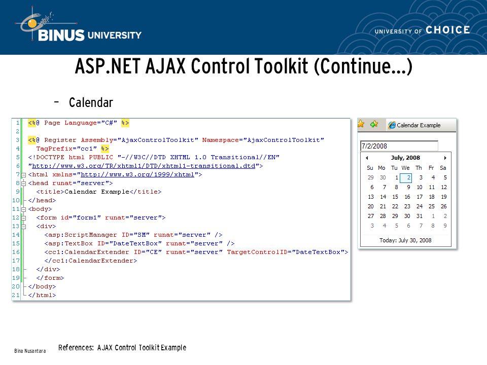 ASP.NET AJAX Control Toolkit (Continue…) – Calendar Bina Nusantara References: AJAX Control Toolkit Example