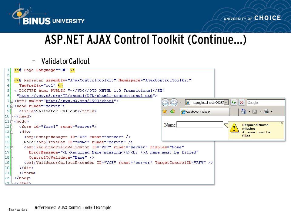 ASP.NET AJAX Control Toolkit (Continue…) – ValidatorCallout Bina Nusantara References: AJAX Control Toolkit Example