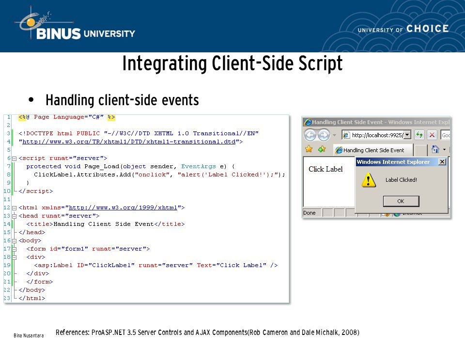 Integrating Client-Side Script Handling client-side events Bina Nusantara References: ProASP.NET 3.5 Server Controls and AJAX Components(Rob Cameron and Dale Michalk, 2008)