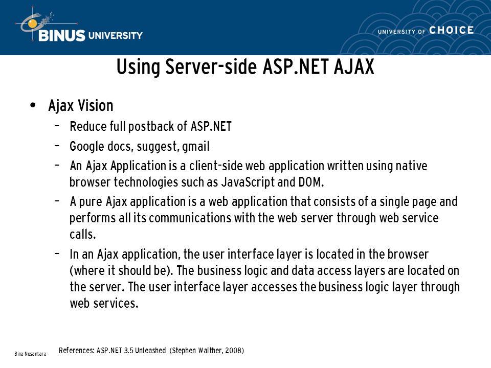 Using Server-side ASP.NET AJAX (Continue…) Server-Side Ajax versus Client-Side Ajax – Microsoft has both server-side Ajax framework and client-side Ajax framework.