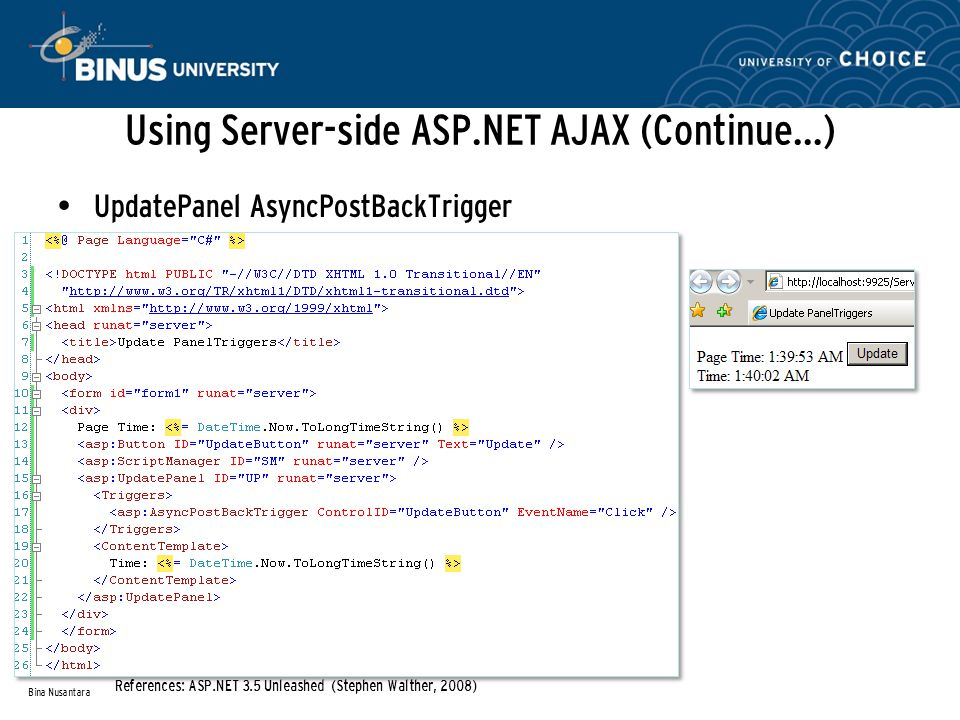 Using Server-side ASP.NET AJAX (Continue…) UpdatePanel AsyncPostBackTrigger Bina Nusantara References: ASP.NET 3.5 Unleashed (Stephen Walther, 2008)