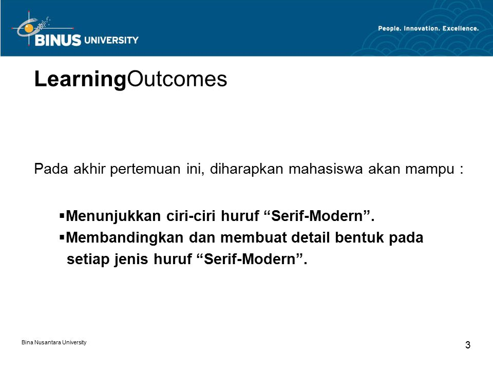 "Bina Nusantara University 3 LearningOutcomes Pada akhir pertemuan ini, diharapkan mahasiswa akan mampu :  Menunjukkan ciri-ciri huruf ""Serif-Modern""."