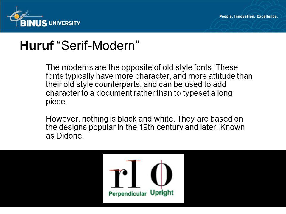 Bina Nusantara University 7 Serif-Modern Example of Serif-Modern are : Bodoni Didot Modern No.20
