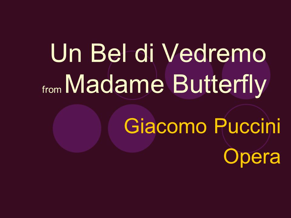 Un Bel di Vedremo from Madame Butterfly Giacomo Puccini Opera