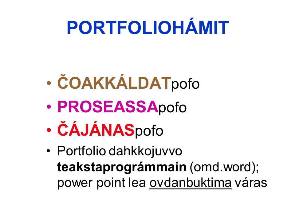 PORTFOLIOHÁMIT ČOAKKÁLDAT pofo PROSEASSA pofo ČÁJÁNAS pofo Portfolio dahkkojuvvo teakstaprográmmain (omd.word); power point lea ovdanbuktima váras