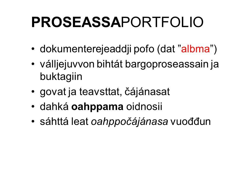 "PROSEASSAPORTFOLIO dokumenterejeaddji pofo (dat ""albma"") válljejuvvon bihtát bargoproseassain ja buktagiin govat ja teavsttat, čájánasat dahká oahppam"