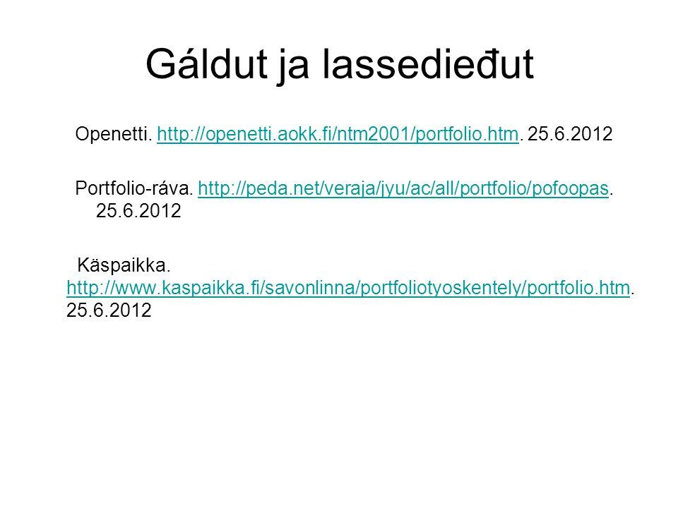 Gáldut ja lassedieđut Openetti. http://openetti.aokk.fi/ntm2001/portfolio.htm. 25.6.2012http://openetti.aokk.fi/ntm2001/portfolio.htm Portfolio-ráva.