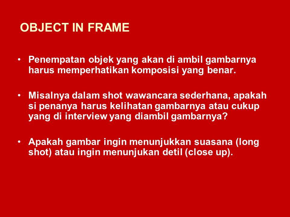 OBJECT IN FRAME Penempatan objek yang akan di ambil gambarnya harus memperhatikan komposisi yang benar.