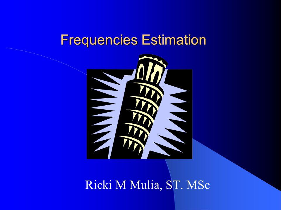 Frequencies Estimation Ricki M Mulia, ST. MSc