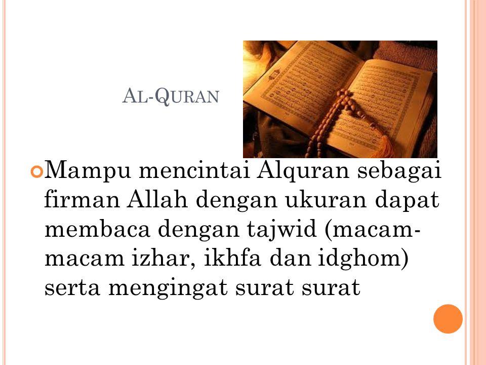 A L -Q URAN Mampu mencintai Alquran sebagai firman Allah dengan ukuran dapat membaca dengan tajwid (macam- macam izhar, ikhfa dan idghom) serta mengingat surat surat