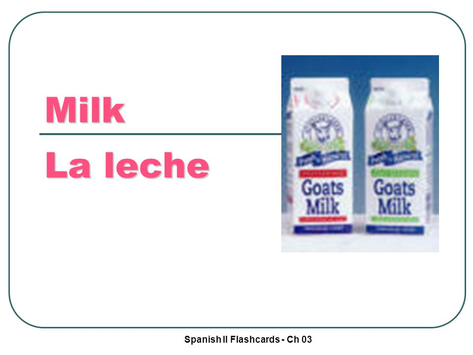 Spanish II Flashcards - Ch 03 Milk La leche