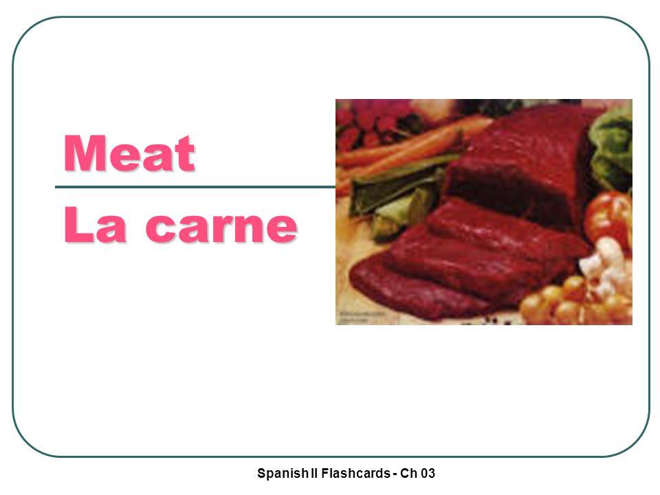 Spanish II Flashcards - Ch 03 Meat La carne