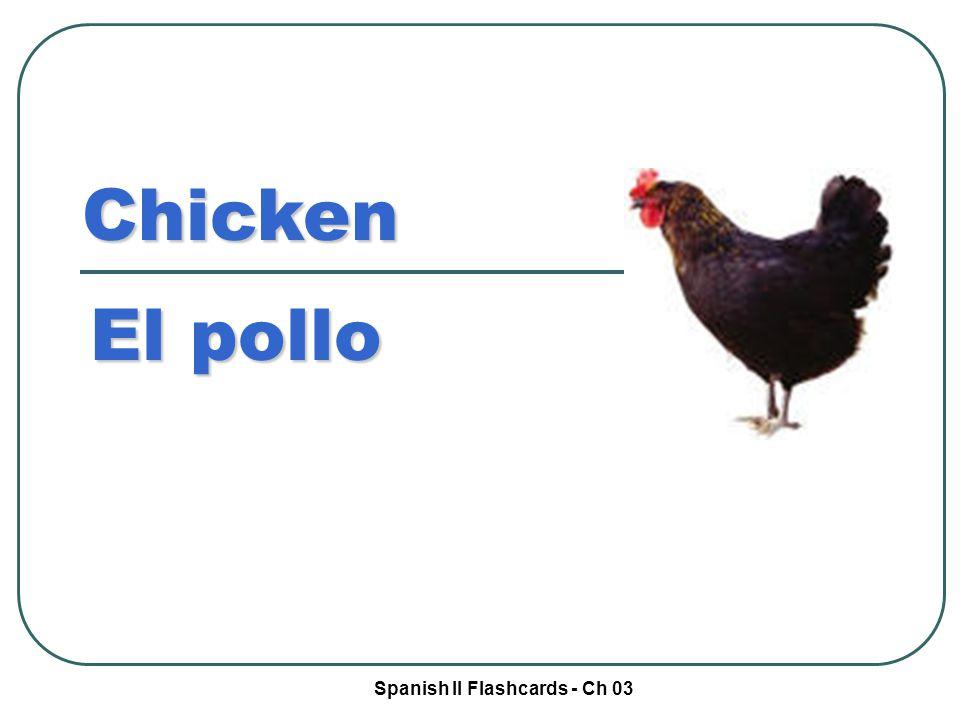 Spanish II Flashcards - Ch 03 Chicken El pollo