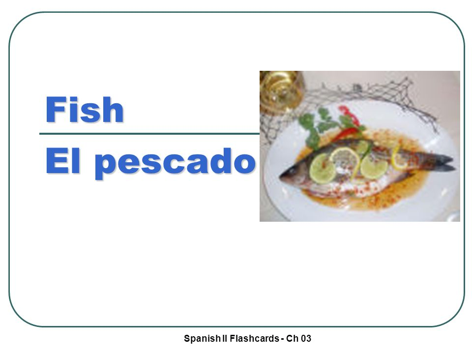 Spanish II Flashcards - Ch 03 Fish El pescado