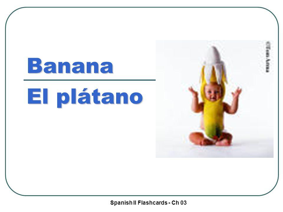 Spanish II Flashcards - Ch 03 Banana El plátano