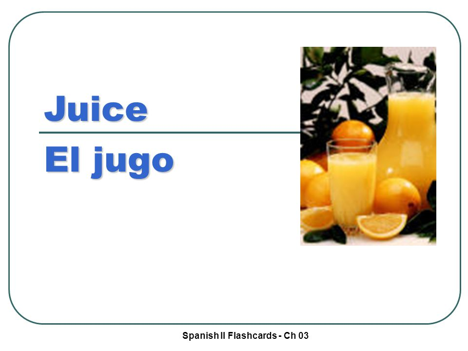 Spanish II Flashcards - Ch 03 Juice El jugo