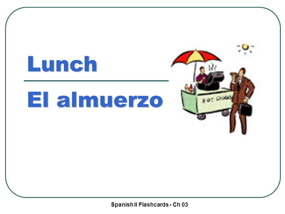 Spanish II Flashcards - Ch 03 Lunch El almuerzo