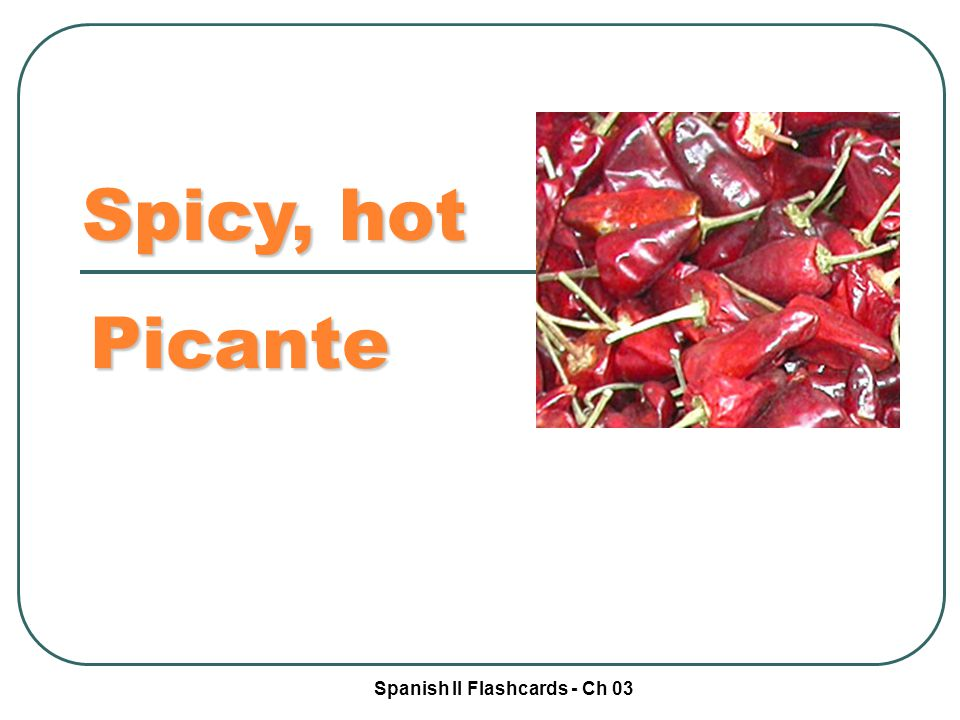 Spanish II Flashcards - Ch 03 Spicy, hot Picante