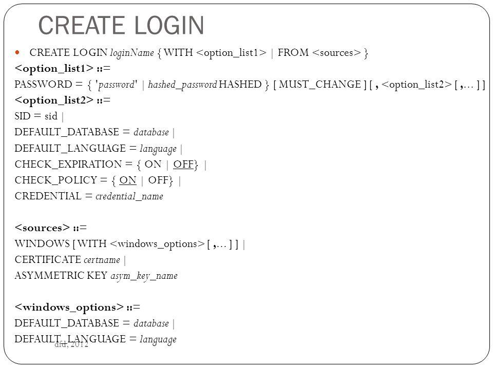 ALTER LOGIN dfd, 2012 ALTER LOGIN login_name {   WITH [,...