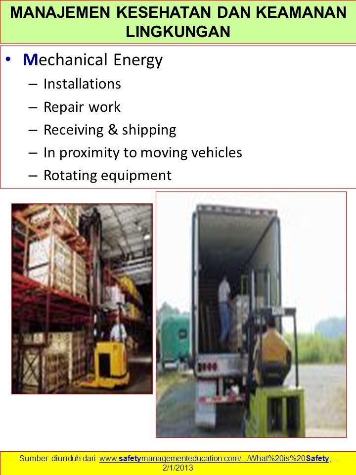 Mechanical Energy – Installations – Repair work – Receiving & shipping – In proximity to moving vehicles – Rotating equipment Sumber: diunduh dari: ww