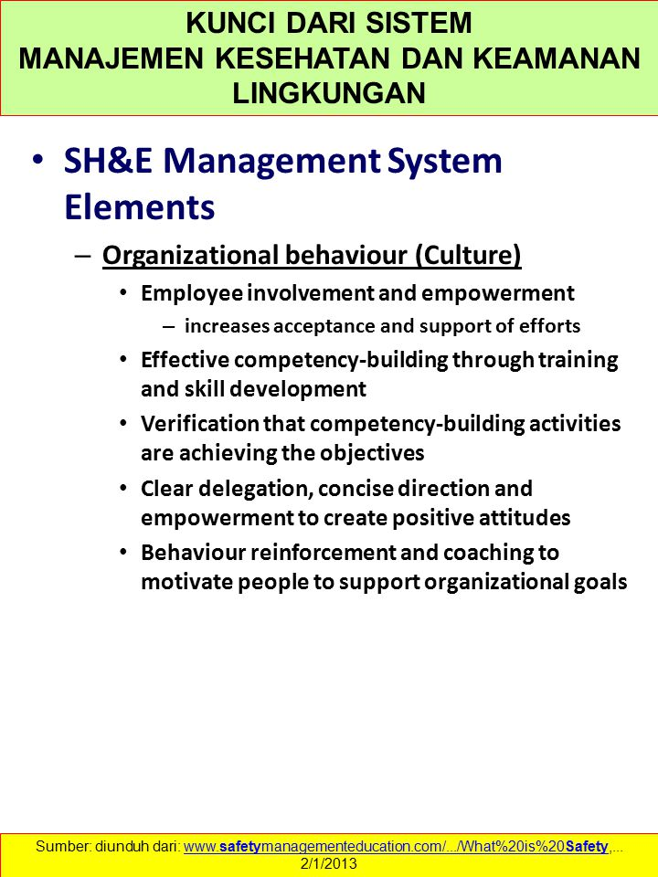 SH&E Management System Elements – Organizational behaviour (Culture) Employee involvement and empowerment – increases acceptance and support of effort