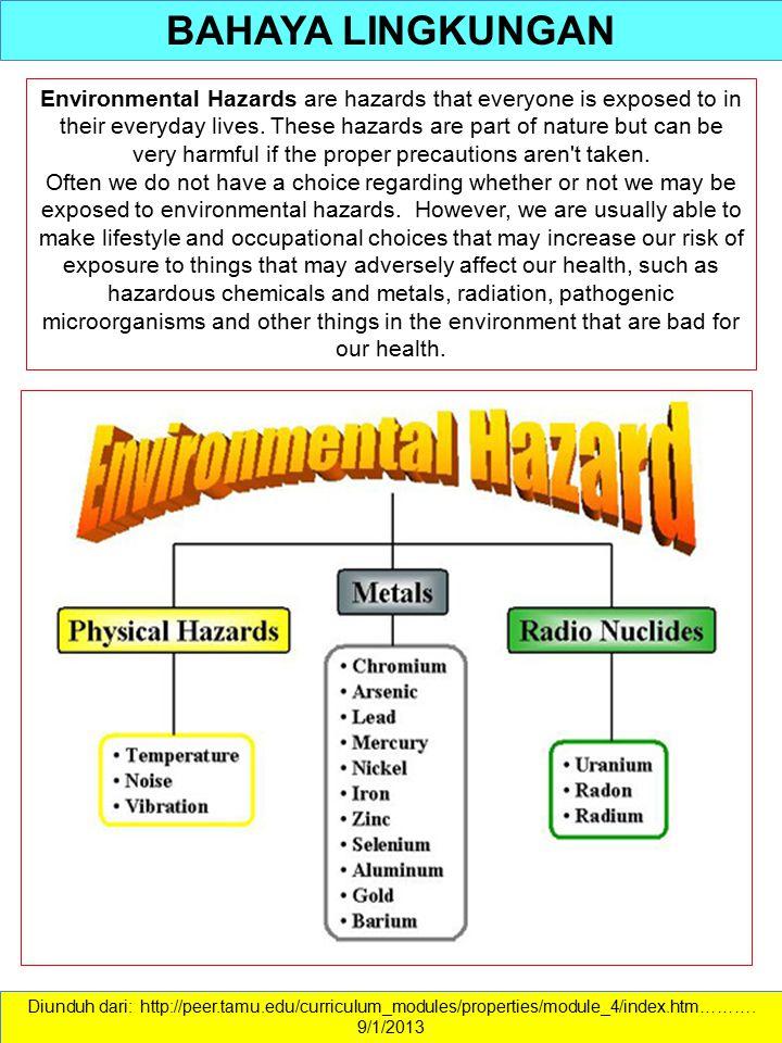 BAHAYA LINGKUNGAN Diunduh dari: http://peer.tamu.edu/curriculum_modules/properties/module_4/index.htm………. 9/1/2013 Environmental Hazards are hazards t
